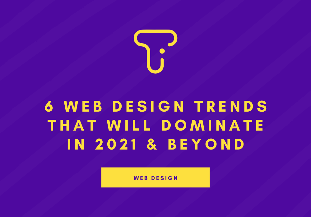 6 Web Design Trends That Will Dominate in 2021 & Beyond [Infographic]